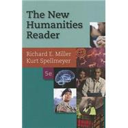 The New Humanities Reader by Miller, Richard E.; Spellmeyer, Kurt, 9781285428994