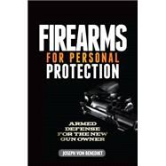 Firearms for Personal Protection: Armed Defense for the New Gun Owner by Von Benedikt, Joseph, 9781440238994