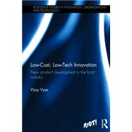Low-Cost, Low-Tech Innovation: New Product Development in the Food Industry by Vyas; Vijay, 9780415818995