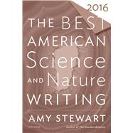 The Best American Science and Nature Writing 2016 by Stewart, Amy; Folger, Tim, 9780544748996