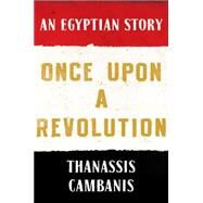 Once Upon A Revolution An Egyptian Story by Cambanis, Thanassis, 9781451658996