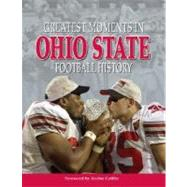Greatest Moments in Ohio State Football History by Unknown, 9781572438996
