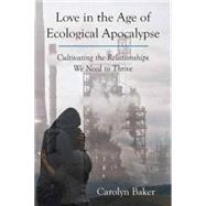 Love in the Age of Ecological Apocalypse by BAKER, CAROLYN, 9781583948996