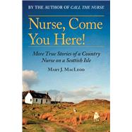 Nurse, Come You Here! by Macleod, Mary J., 9781628728996