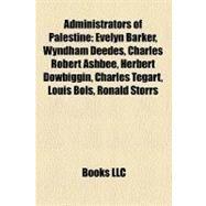 Administrators of Palestine : Evelyn Barker, Wyndham Deedes, Charles Robert Ashbee, Herbert Dowbiggin, Charles Tegart, Louis Bols, Ronald Storrs by , 9781156938997