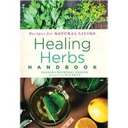 Healing Herbs Handbook Recipes for Natural Living by Grogan, Barbara Brownell; Smith, Jennifer Erin, 9781454928997