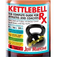 Kettlebell Rx: The Complete Guide for Athletes and Coaches by Martone, Jeff, 9781936608997