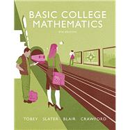 Basic College Mathematics by Tobey, John, Jr.; Slater, Jeffrey; Blair, Jamie; Crawford, Jenny, 9780134178998