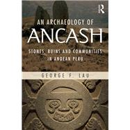 An Archaeology of Ancash: Stones, Ruins and Communities in Andean Peru by Lau; George, 9781138898998