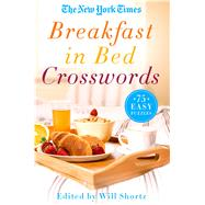 The New York Times Breakfast in Bed Crosswords 75 Easy Puzzles by Unknown, 9781250118998