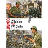 US Marine vs NVA Soldier Vietnam 1967–68 by Higgins, David R.; Shumate, Johnny, 9781472808998