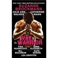 Way of the Warrior by Brockmann, Suzanne; Walker, Julie Ann; Mann, Catherine; Wainscott, Tina; Elizabeth, Anne, 9781492608998