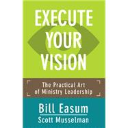 Execute Your Vision by Easum, Bill; Musselman, Scott, 9781501818998