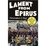 Lament from Epirus by King, Christopher C., 9780393248999