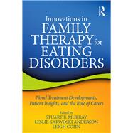Innovations in Family Therapy for Eating Disorders: Novel Treatment Developments, Patient Insights, and the Role of Carers by Murray; Stuart, 9781138648999