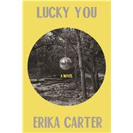 Lucky You A Novel by Carter, Erika, 9781619028999