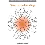 Dawn of the Metal Age: Technology and Society During the Levantine Chalcolithic by Golden,Jonathan M., 9781904768999