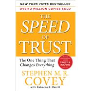 The SPEED of Trust The One Thing That Changes Everything by Covey, Stephen M.R.; Merrill, Rebecca R.; Covey, Stephen R., 9781416549000