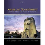 American Government Institutions and Policies, Brief Version by Wilson, James Q.; DiIulio, Jr., John J.; Bose, Meena, 9781305109001