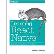 Learning React Native by Eisenman, Bonnie, 9781491929001