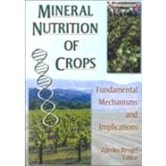 Mineral Nutrition of Crops: Fundamental Mechanisms and Implications by RENGEL; ZDENKO, 9781560229001