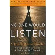 No One Would Listen : A True Financial Thriller by Markopolos, Harry, 9780470919002