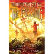 Troubletwisters Book 4: The Missing by Nix, Garth; Williams, Sean, 9780545259002