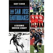 The San Jose Earthquakes by Singh, Gary, 9781626199002