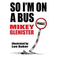 So I'm on a Bus by Glenister, Mikey; Baker, Lee, 9781910399002