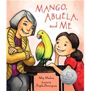Mango, Abuela, and Me by MEDINA, MEGDOMINGUEZ, ANGELA, 9780763669003