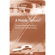 A Mobile Century?: Changes in Everyday Mobility in Britain in the Twentieth Century by Pooley,Colin G., 9781138259003