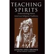 Teaching Spirits Understanding Native American Religious Traditions by Brown, Joseph, 9780199739004