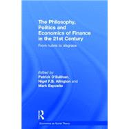 The Philosophy, Politics and Economics of Finance in the 21st century: From Hubris to Disgrace by O'Sullivan; Patrick, 9780415859004