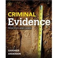 Criminal Evidence Principles and Cases by Gardner, Thomas J.; Anderson, Terry M., 9781285459004