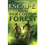 Escape From Silk Cotton Forest by Escayg, Francis C., 9781405099004