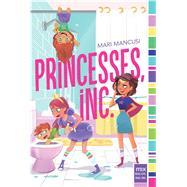 Princesses, Inc. by Mancusi, Mari, 9781481479004
