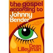 The Gospel According to Johnny Bender by Lilleyman, Dean, 9781911129004