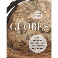 Globes: 400 Years of Exploration, Navigation, and Power by Sumira, Sylvia, 9780226139005