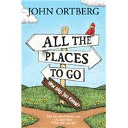 All the Places to Go�How Will You Know? by Ortberg, John, 9781414379005