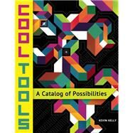 Cool Tools A Catalog of Possibilities by Kelly, Kevin, 9781940689005
