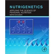 Nutrigenetics: Applying the Science of Personal Nutrition by Kohlmeier, Martin, 9780123859006