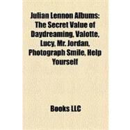 Julian Lennon Albums : The Secret Value of Daydreaming, Valotte, Lucy, Mr. Jordan, Photograph Smile, Help Yourself by , 9781158409006