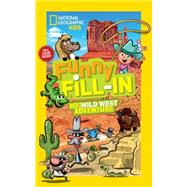 National Geographic Kids Funny Fill-in: My Wild West Adventure by NATIONAL GEOGRAPHIC KIDS, 9781426319006