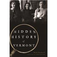 Hidden History of Vermont by Bushnell, Mark; Slayton, Tom, 9781625859006