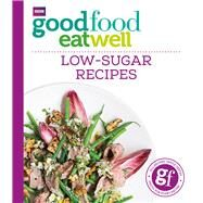 Good Food Eat Well: Low-sugar Recipes by Good Food, 9781849909006