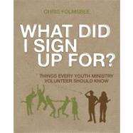What Did I Sign Up For?: Things Every Youth Ministry Volunteer Should Know: Participant's Guide by Folmsbee, Chris, 9780310579007