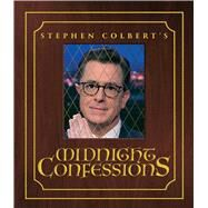 Stephen Colbert's Midnight Confessions by Colbert, Stephen; The Staff of the Late Show With Stephen Colbert; Kelly, Sean, 9781501169007