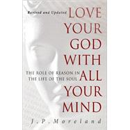 Love Your God with All Your Mind by Moreland, J. P., 9781617479007