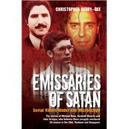 Emissaries of Satan: Serial Killers Under the Microscope by Berry-Dee, Christopher, 9781782199007