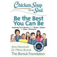 Be the Best You Can Be: Inspiring True Stories About Goals & Values for Kids & Preteens by Newmark, Amy; Boniuk, Milton; Leebron, David W., 9781942649007